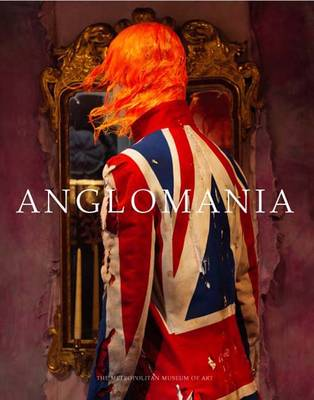 Anglomania: Tradition and Transgression in British Fashion - Bolton, Andrew, and Buruma, Ian (Introduction by)