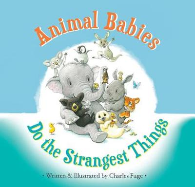 Animal Babies Do the Strangest Things - Fuge, Charles