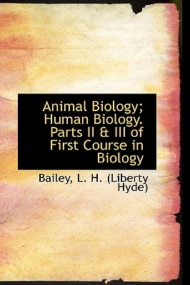 Animal Biology; Human Biology. Parts II & III of First Course in Biology - L H (Liberty Hyde), Bailey