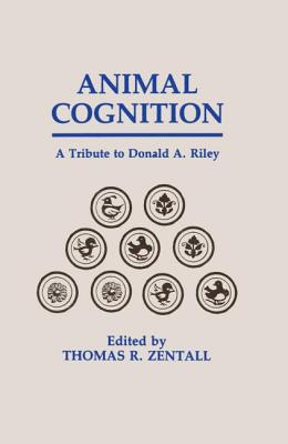 Animal Cognition: A Tribute to Donald A. Riley - Zentall