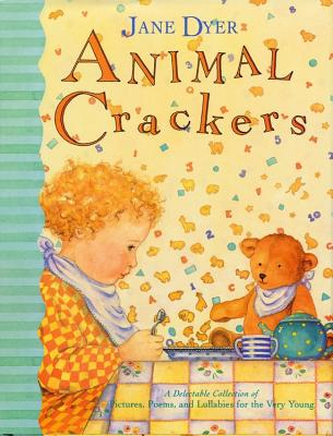 Animal Crackers: A Delectable Collection of Pictures, Poems, and Lullabies for the Very Young - Dyer, Jane