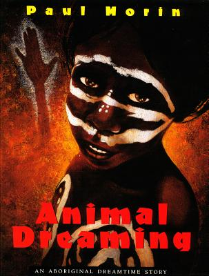 Animal Dreaming: An Aboriginal Dreamtime Story - Morin, Paul