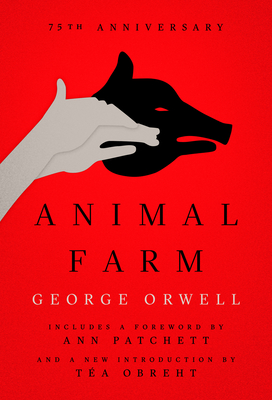 Animal Farm: A Fairy Story - Orwell, George, and Patchett, Ann (Foreword by), and Obreht, Tea (Introduction by)