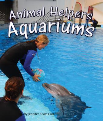 Animal Helpers: Aquariums - Curtis, Jennifer Keats