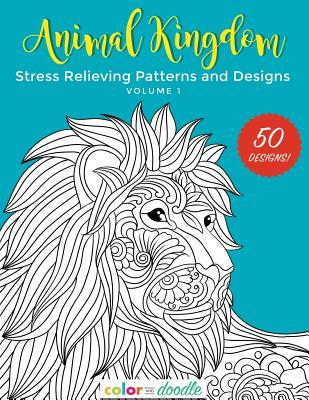 Animal Kingdom: Stress Relieving Patterns and Designs - Doodle, Color and