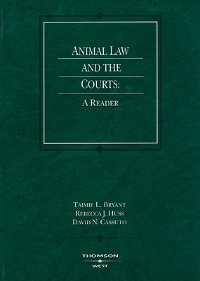 Animal Law and the Courts: A Reader - Bryant, Taimie, and Cassuto, David, and Huss, Rebecca