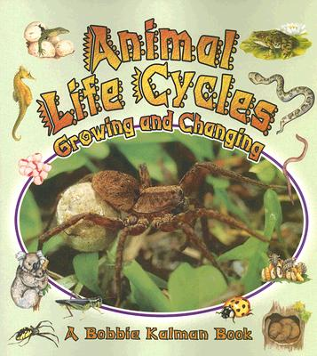 Animal Life Cycles: Growing and Changing - Kalman, Bobbie