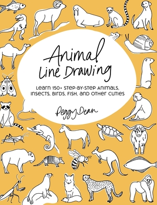 Animal Line Drawing: Learn 150+ Step-by-Step Animals, Insects, Birds, Fish, and Other Cuties - Dean, Peggy