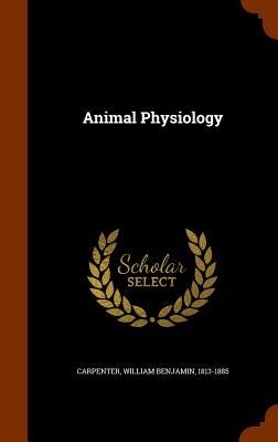 Animal Physiology - Carpenter, William Benjamin