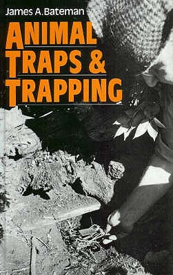 Animal Traps and Trapping - Bateman, James A.