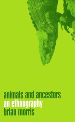 Animals and Ancestors: An Ethnography - Morris, Brian