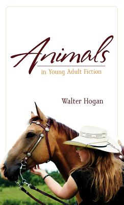 Animals in Young Adult Fiction - Hogan, Walter