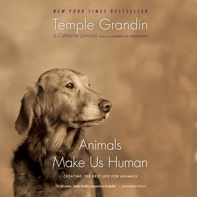 Animals Make Us Human: Creating the Best Life for Animals - Grandin, Temple (Afterword by), and Johnson, Catherine, and Gallo, Andrea (Read by)