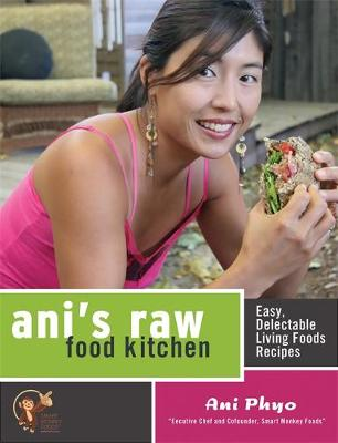 Ani's Raw Food Kitchen: Easy, Delectable Living Foods Recipes - Phyo, Ani