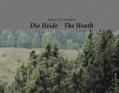 Anja Putensen: The Heath: Stories of Memories of a Historical Cultural Landscape - Putensen, Anja