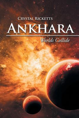 Ankhara: Worlds Collide - Ricketts, Crystal