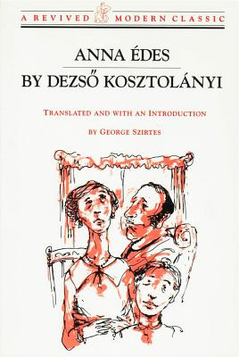 Anna Edes - Kosztolanyi, Dezso, and Szirtes, George (Translated by)