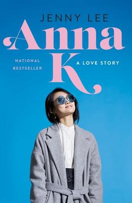 Anna K: A Love Story - Lee, Jenny
