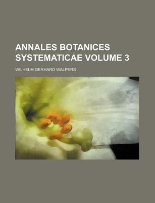 Annales Botanices Systematicae Volume 3 - Walpers, Wilhelm Gerhard