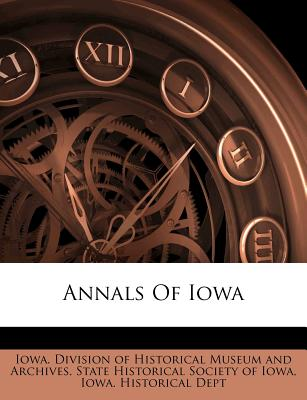 Annals of Iowa - Iowa Division of Historical Museum and (Creator), and State Historical Society of Iowa (Creator)