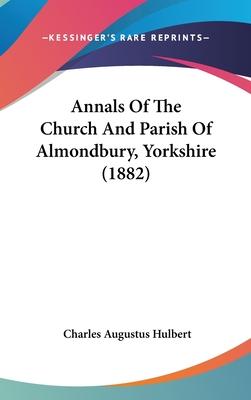 Annals of the Church and Parish of Almondbury, Yorkshire (1882) - Hulbert, Charles Augustus