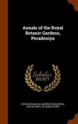 Annals of the Royal Botanic Gardens, Peradeniya - Royal Botanical Gardens, Peradeniya, and Ceylon Dept of Agriculture (Creator)