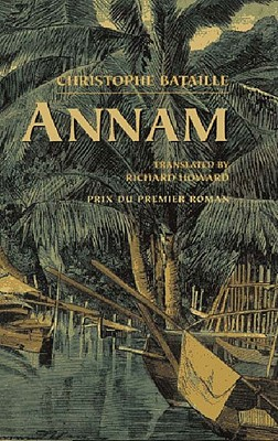 Annam - Bataille, Christophe, and Howard, Richard (Translated by)