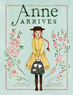 Anne Arrives: Inspired by Anne of Green Gables - George, Kallie