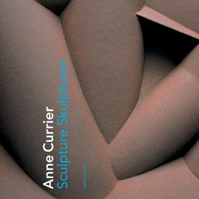 Anne Currier: Sculptures - Weekly, Nancy, and McInnes, Mary, and Drutt English, Helen W