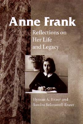 Anne Frank: Reflections on Her Life and Legacy - Enzer, Hyman A (Editor), and Solotaroff-Enzer, Sandra (Editor), and Elias, Bernd (Foreword by)
