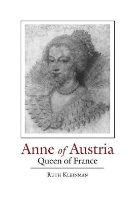 Anne of Austria: Queen of France - Kleinman, Ruth