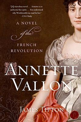 Annette Vallon: A Novel of the French Revolution - Tipton, James