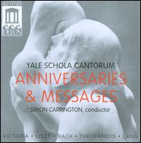 Anniversaries and Messages - Yale Schola Cantorum (choir, chorus); Simon Carrington (conductor)