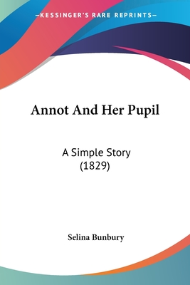 Annot and Her Pupil: A Simple Story (1829) - Bunbury, Selina