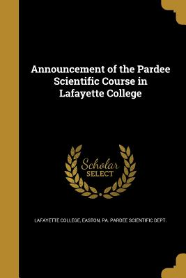 Announcement of the Pardee Scientific Course in Lafayette College - Lafayette College, Easton Pa Pardee Sc (Creator)