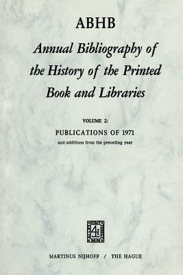 Annual Bibliography of the History of the Printed Book and Libraries: Publications of 1971 and additions from the preceding year - Vervliet, Hendrik D. L. (Editor)