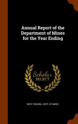 Annual Report of the Department of Mines for the Year Ending - West Virginia Dept of Mines (Creator)