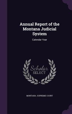 Annual Report of the Montana Judicial System: Calendar Year - Montana Supreme Court (Creator)