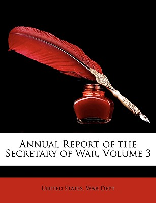 Annual Report of the Secretary of War, Volume 3 - United States War Dept, States War Dept (Creator)