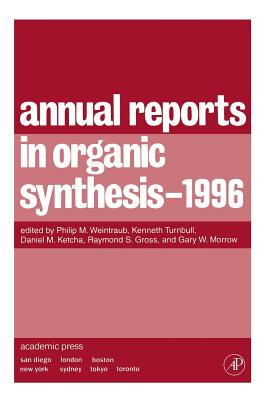 Annual Reports in Organic Synthesis 1996 - Weintraub, Philip M (Editor), and Ketcha, Daniel M (Editor), and Gross, Raymond S (Editor)