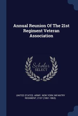Annual Reunion of the 21st Regiment Veteran Association - United States Army New York Infantry R (Creator)