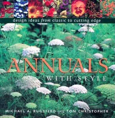 Annuals with Style: Design Ideas from Classic to Cutting Edge - Christopher, Tom