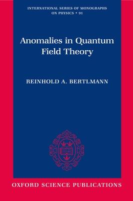 Anomalies in Quantum Field Theory - Bertlmann, Reinhold A