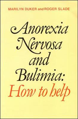 Anorexia & Bulimia Nervosa: How to Help - Duker, Marilyn, and Duker, & Sl