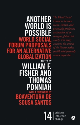 Another World Is Possible: World Social Forum Proposals for an Alternative Globalization - Fisher, William (Editor), and Ponniah, Thomas (Editor), and Santos, Boaventura de Sousa (Foreword by)