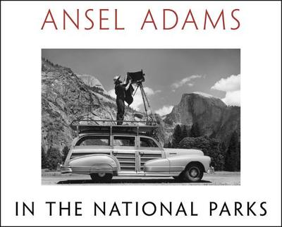 Ansel Adams in the National Parks: Photographs from America's Wild Places - Adams, Ansel, and Stillman, Andrea G (Editor)