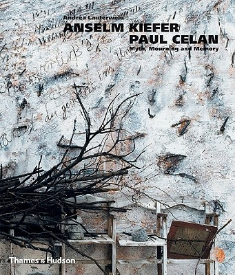 Anselm Kiefer/Paul Celan: Myth, Mourning and Memory - Lauterwein, Andrea