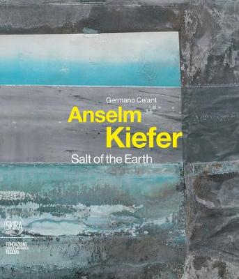 Anselm Kiefer: Salt of the Earth - Celant, Germano (Editor)