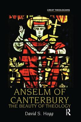 Anselm of Canterbury: The Beauty of Theology - Hogg, David S.