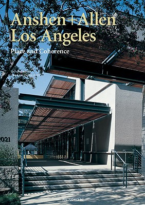 Anshen + Allen Los Angeles: Place and Coherence - Oakley, Charles W (Introduction by)
